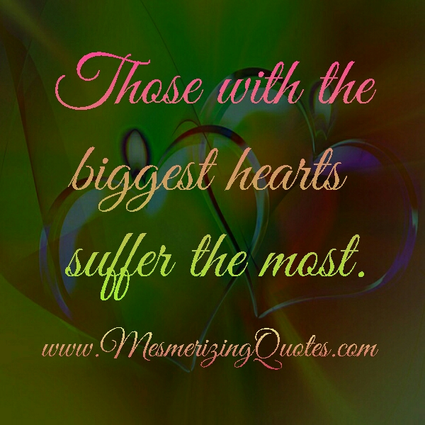 Those with the biggest Hearts suffer the most