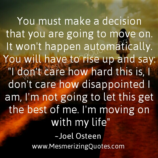 you must make a decision that you are going to move on